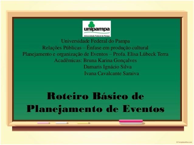 Universidade Federal do Pampa        Relações Públicas – Ênfase em produção culturalPlanejamento e organização de Eventos ...