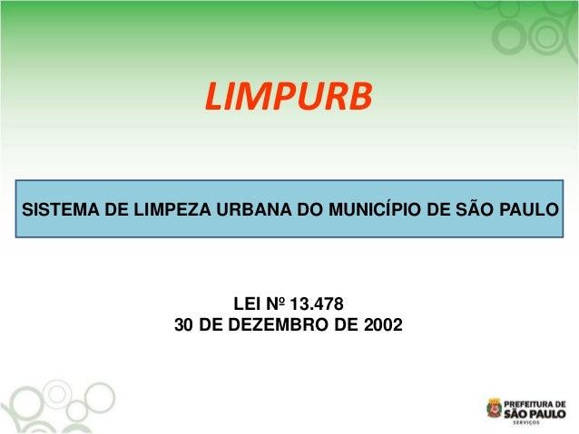 LEI Nº 13.478 30 DE DEZEMBRO DE 2002 SISTEMA DE LIMPEZA URBANA DO MUNICÍPIO DE SÃO PAULO LIMPURB