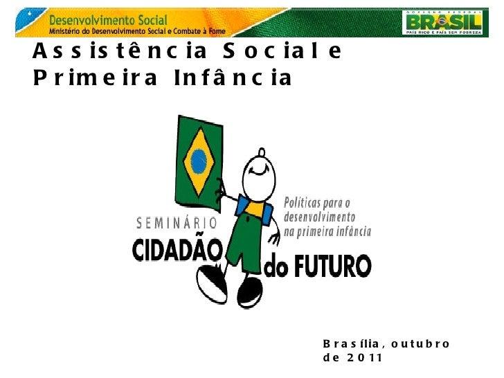 Assistência Social e Primeira Infância  Brasília, outubro de 2011
