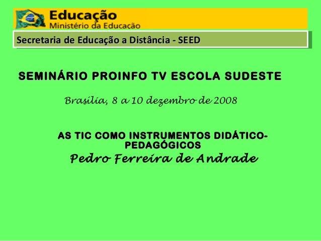 Secretaria de Educação aaDistância - -SEED Secretaria de Educação Distância SEEDSEMINÁRIO PROINFO TV ESCOLA SUDESTE       ...