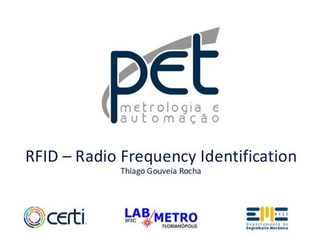 RFID – Radio Frequency Identification Thiago Gouveia Rocha