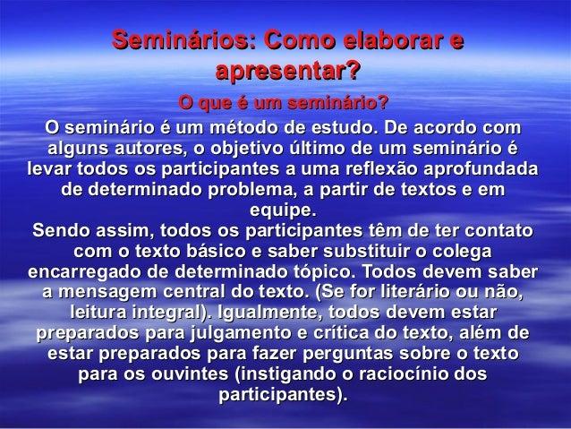 Seminários: Como elaborar eSeminários: Como elaborar e apresentar?apresentar? O que é um seminário?O que é um seminário? O...
