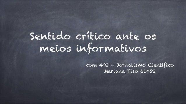Sentido crítico ante os meios informativos com 492 - Jornalismo Científico Mariana Tiso 61082