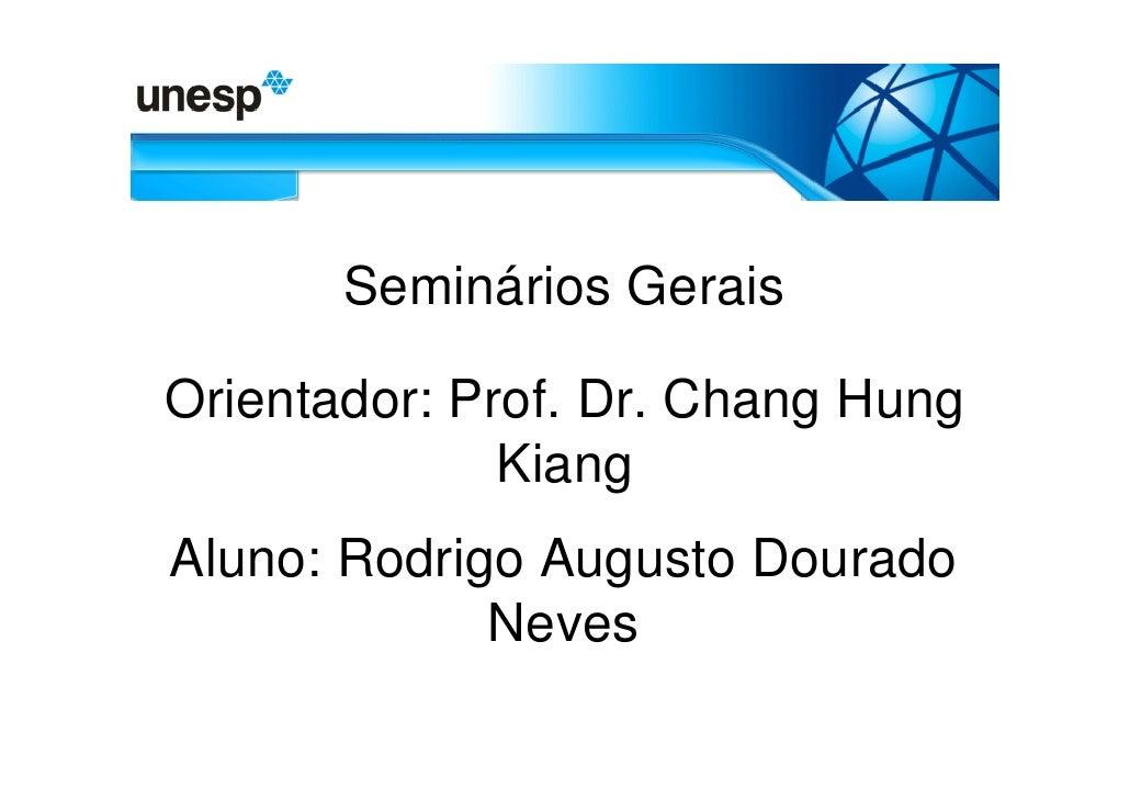 Seminários Gerais  Orientador: Prof. Dr. Chang Hung               Kiang Aluno: Rodrigo Augusto Dourado              Neves