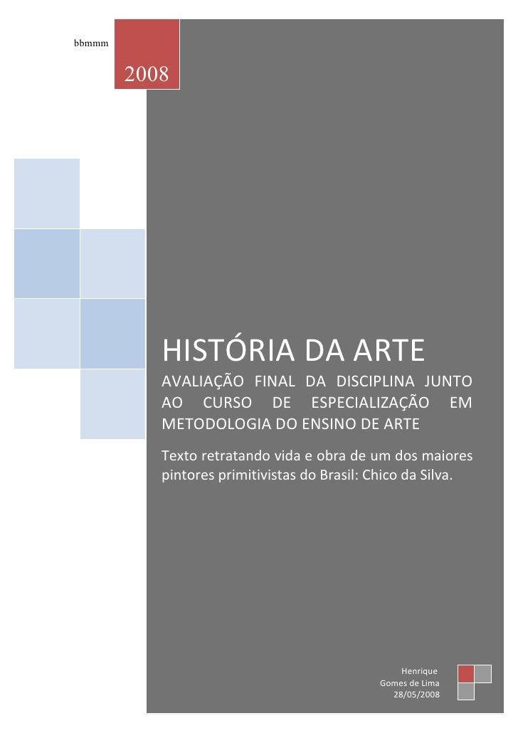 bbmmm           2008                HISTÓRIA DA ARTE            AVALIAÇÃO FINAL DA DISCIPLINA JUNTO            AO CURSO DE...