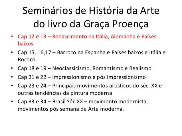 Seminários de História da Artedo livro da Graça Proença• Cap 12 e 13 – Renascimento na Itália, Alemanha e Paísesbaixos.• C...
