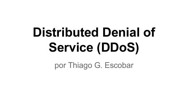 Distributed Denial of Service (DDoS) por Thiago G. Escobar