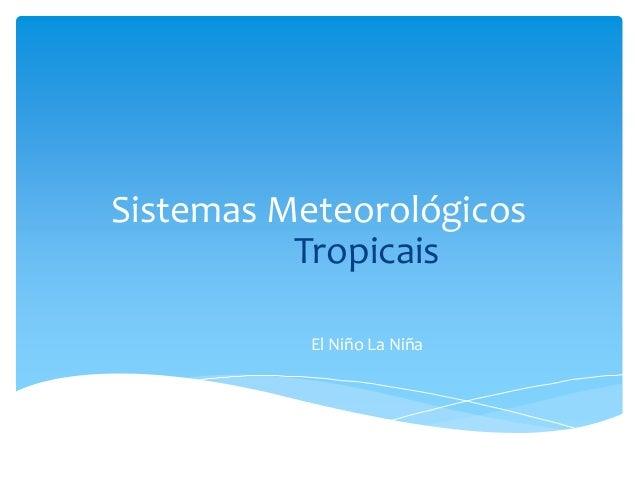 Sistemas Meteorológicos Tropicais El Niño La Niña