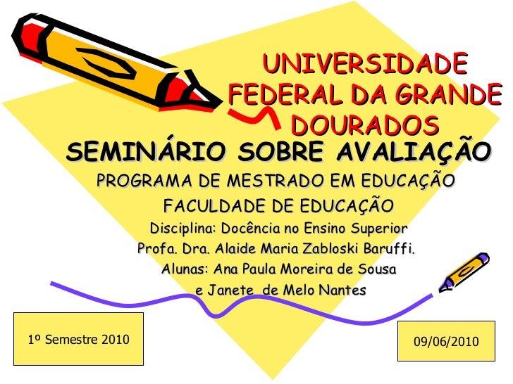 UNIVERSIDADE FEDERAL DA GRANDE DOURADOS SEMINÁRIO SOBRE AVALIAÇÃO PROGRAMA DE MESTRADO EM EDUCAÇÃO  FACULDADE DE EDUCAÇÃO ...