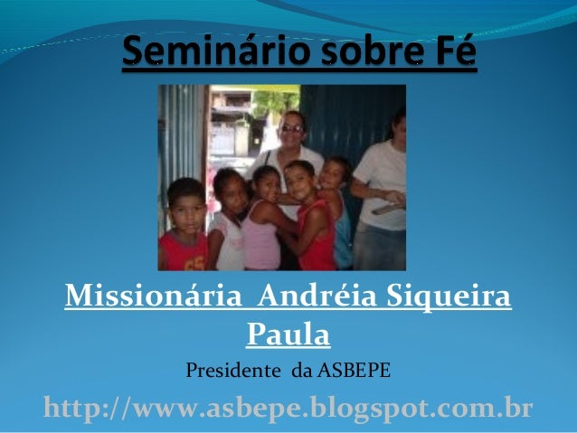 Missionária Andréia Siqueira Paula Presidente da ASBEPE http://www.asbepe.blogspot.com.br