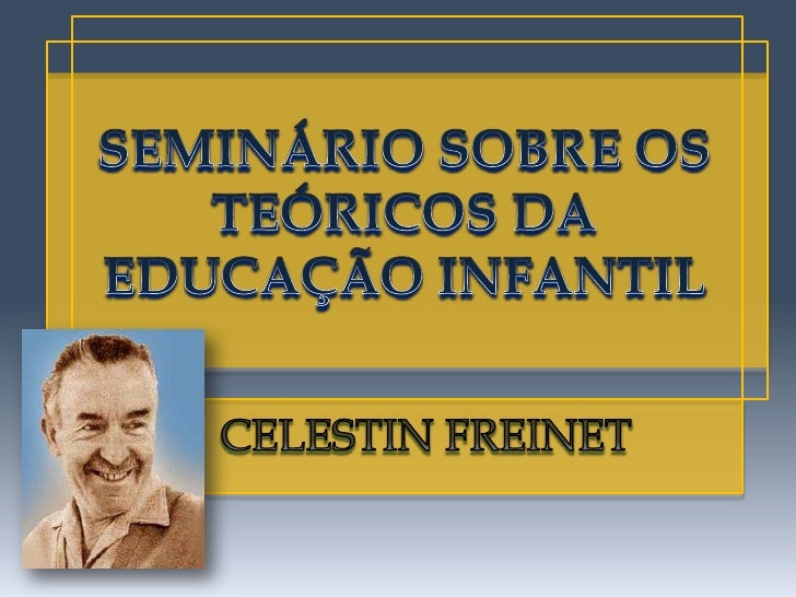-Celestin Freinet nasceu em 15 de outubro de 1896 na cidade de Garslocalizada no sul da França, em uma        família de o...