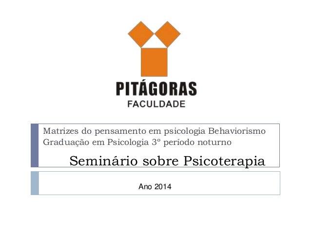 Seminário sobre Psicoterapia Matrizes do pensamento em psicologia Behaviorismo Graduação em Psicologia 3º período noturno ...