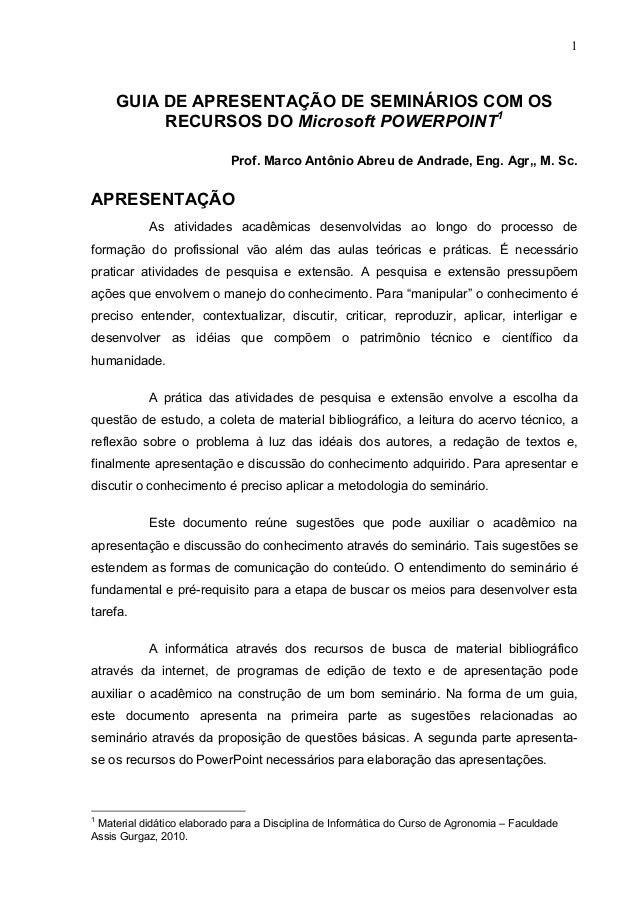 1 GUIA DE APRESENTAÇÃO DE SEMINÁRIOS COM OS RECURSOS DO Microsoft POWERPOINT1 Prof. Marco Antônio Abreu de Andrade, Eng. A...