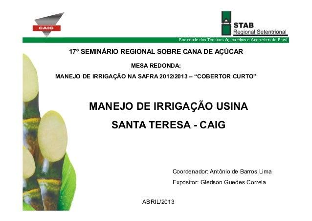 Sociedade dos Técnicos Açucareiros e Alcooleiros do BrasilMANEJO DE IRRIGAÇÃO USINASANTA TERESA - CAIG17º SEMINÁRIO REGION...