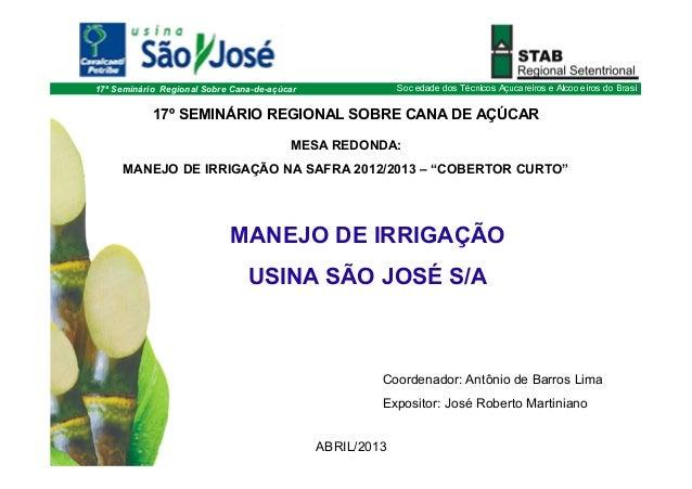 Sociedade dos Técnicos Açucareiros e Alcooleiros do BrasilMANEJO DE IRRIGAÇÃOUSINA SÃO JOSÉ S/A17º SEMINÁRIO REGIONAL SOBR...