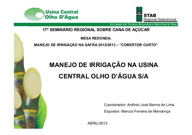 Sociedade dos Técnicos Açucareiros e Alcooleiros do BrasilMANEJO DE IRRIGAÇÃO NA USINACENTRAL OLHO D'ÁGUA S/A17º SEMINÁRIO...