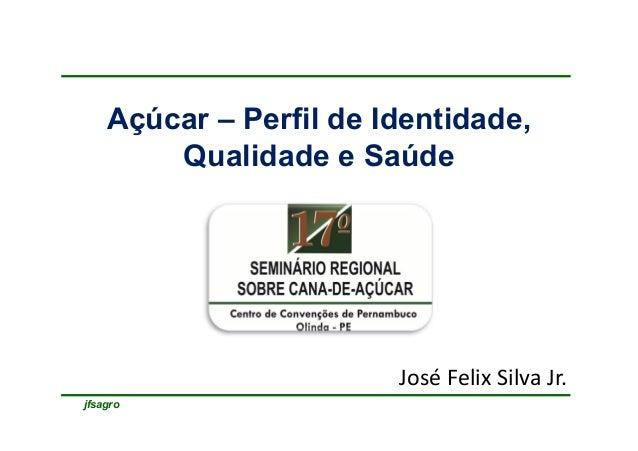 jfsagroAçúcar – Perfil de Identidade,Qualidade e SaúdeJosé Felix Silva Jr.