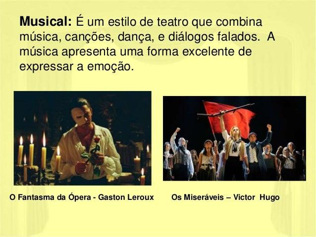 Musical: É um estilo de teatro que combina  música, canções, dança, e diálogos falados. A  música apresenta uma forma exce...