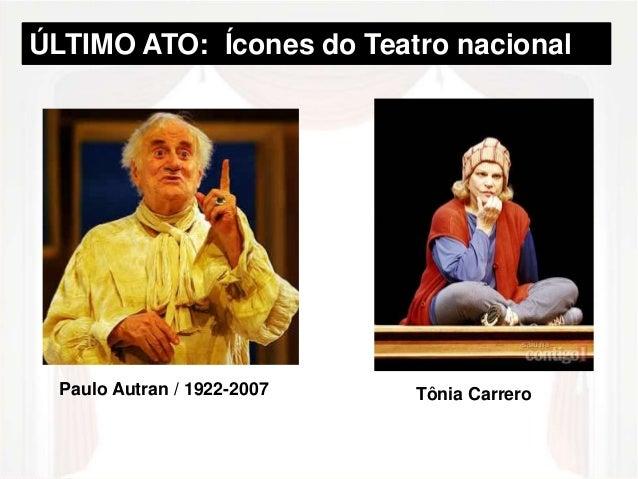 ÚLTIMO ATO: Ícones do Teatro nacional  Paulo Autran / 1922-2007 Tônia Carrero