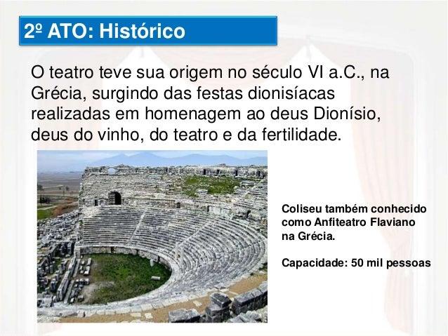 2º ATO: Histórico  O teatro teve sua origem no século VI a.C., na  Grécia, surgindo das festas dionisíacas  realizadas em ...