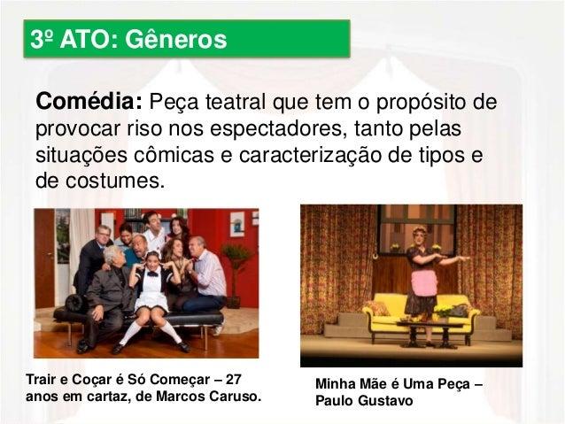Comédia: Peça teatral que tem o propósito de  provocar riso nos espectadores, tanto pelas  situações cômicas e caracteriza...