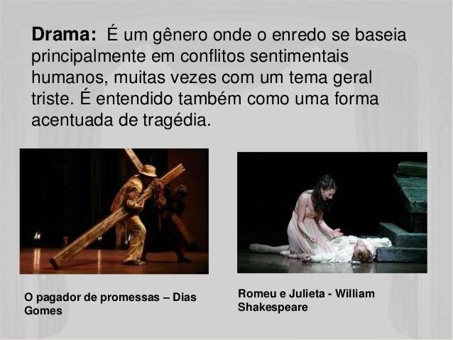 Drama: É um gênero onde o enredo se baseia  principalmente em conflitos sentimentais  humanos, muitas vezes com um tema ge...