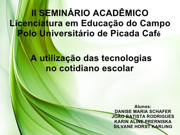 II SEMINÁRIO ACADÊMICO Licenciatura em Educação do Campo Polo Universitário de Picada Caf é  A utilização das tecnologias ...