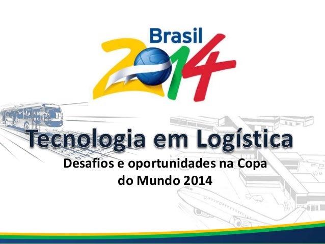 Desafios e oportunidades na Copa         do Mundo 2014