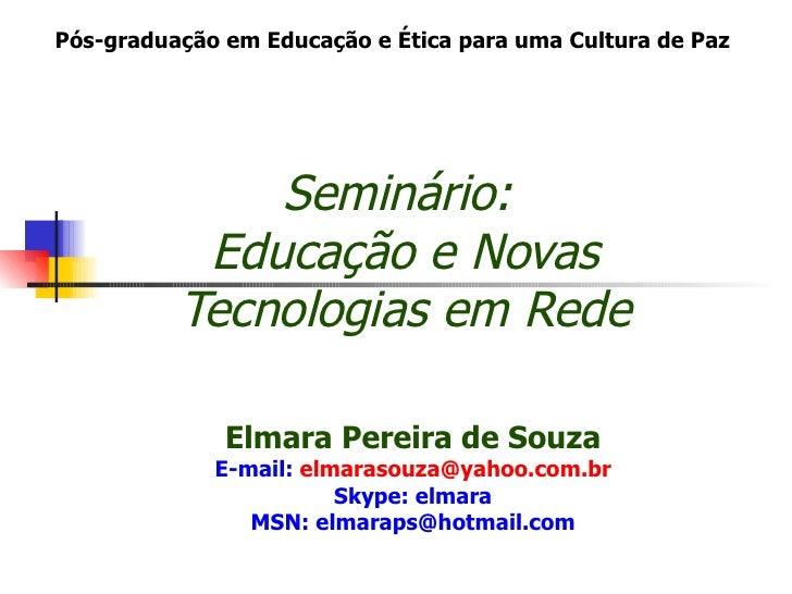 Pós-graduação em Educação e Ética para uma Cultura de Paz              Seminário:           Educação e Novas          Tecn...
