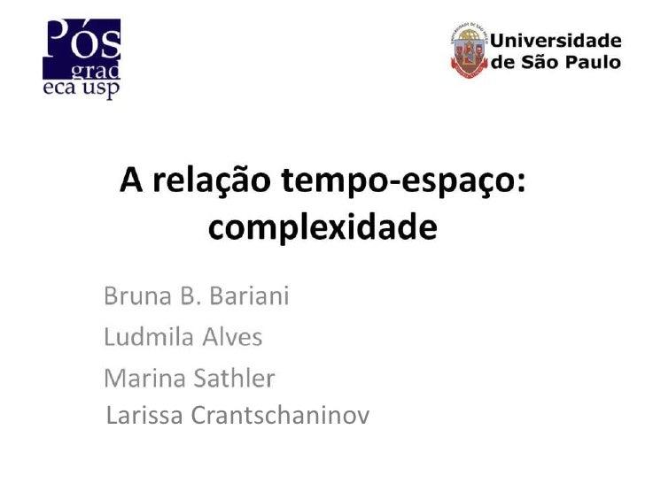 A relação tempo-espaço: complexidade<br />Larissa Crantschaninov<br /><br />