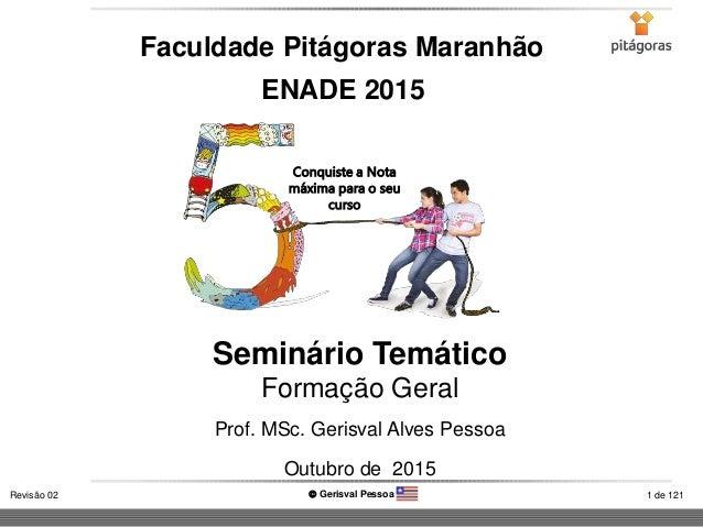 1 de 121Revisão 02  Gerisval Pessoa Seminário Temático Formação Geral Faculdade Pitágoras Maranhão Prof. MSc. Gerisval Al...