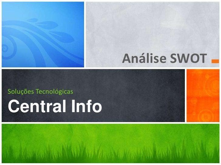 Análise SWOT<br />Soluções TecnológicasCentralInfo<br />