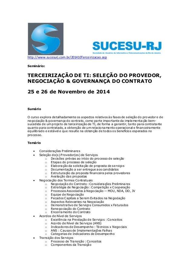 http://www.sucesurj.com.br/201410Terceirizacao.asp  Seminário:  TERCEIRIZAÇÃO DE TI: SELEÇÃO DO PROVEDOR,  NEGOCIAÇÃO & GO...