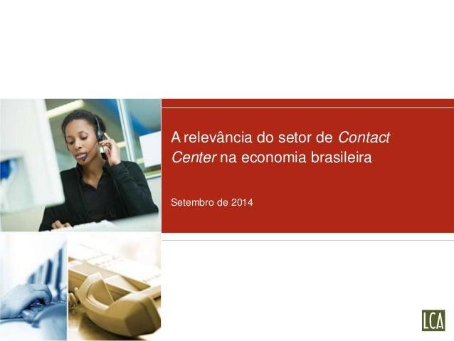 A relevância do setor de Contact  Center na economia brasileira  Setembro de 2014