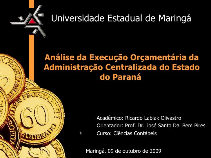 Universidade Estadual de Maringá Análise da Execução Orçamentária da Administração Centralizada do Estado do Paraná  Acadê...