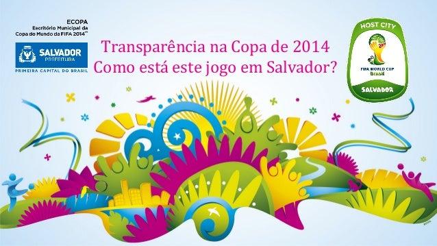Transparência na Copa de 2014 Como está este jogo em Salvador?