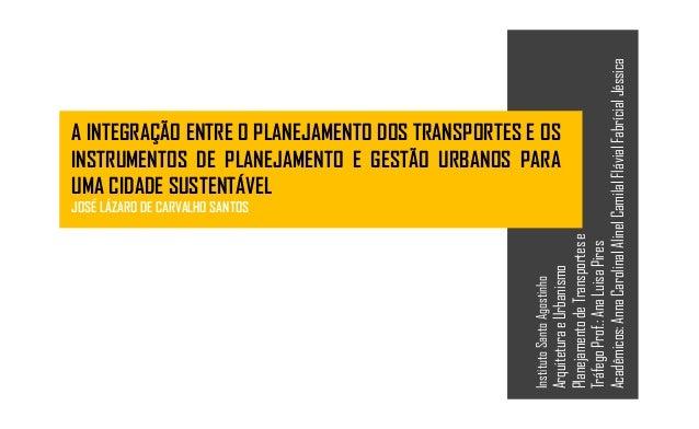 InstitutoSantoAgostinho ArquiteturaeUrbanismo PlanejamentodeTransportese TráfegoProf.:AnaLuisaPires Acadêmicos:AnnaCarolin...