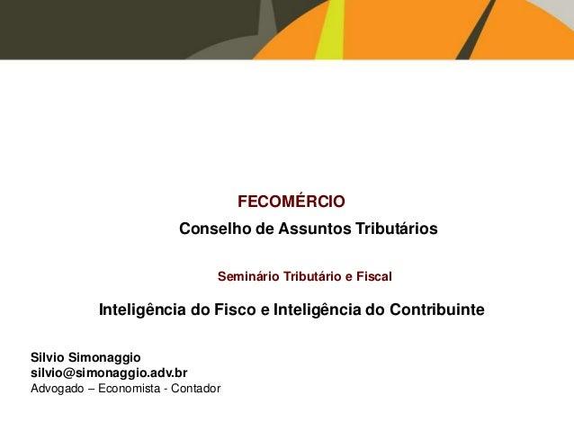 FECOMÉRCIO Conselho de Assuntos Tributários Seminário Tributário e Fiscal Inteligência do Fisco e Inteligência do Contribu...