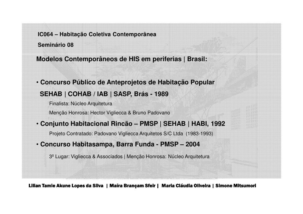 IC064 – Habitação Coletiva Contemporânea   Seminário 08   Modelos Contemporâneos de HIS em periferias | Brasil:   • Concur...
