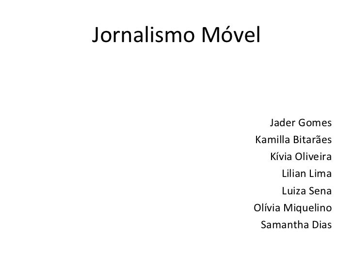 Jornalismo Móvel <ul><li>Jader Gomes </li></ul><ul><li>Kamilla Bitarães </li></ul><ul><li>Kívia Oliveira </li></ul><ul><li...