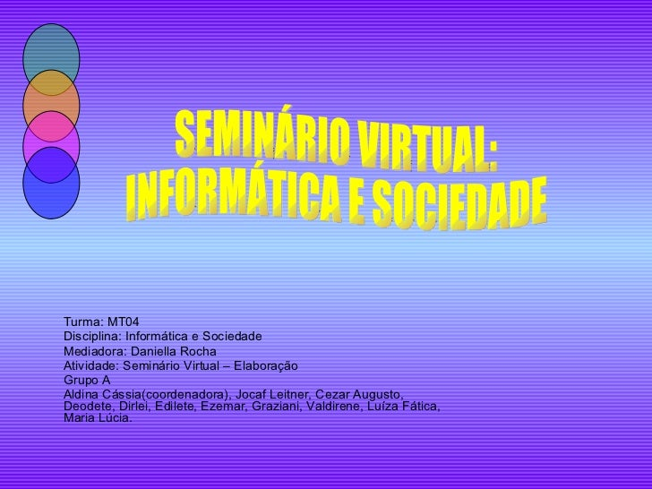 <ul><li>Turma: MT04 </li></ul><ul><li>Disciplina: Informática e Sociedade </li></ul><ul><li>Mediadora: Daniella Rocha </li...
