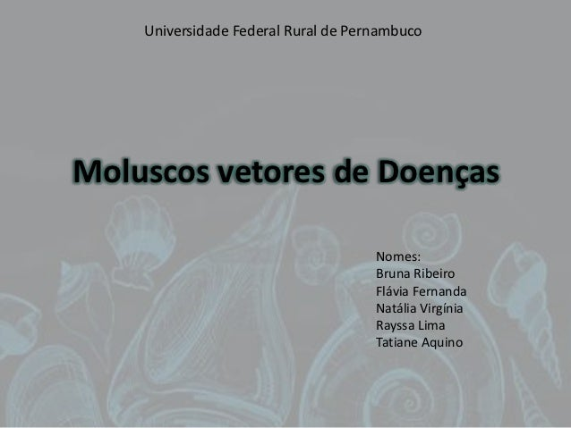 Universidade Federal Rural de PernambucoMoluscos vetores de Doenças                                     Nomes:            ...