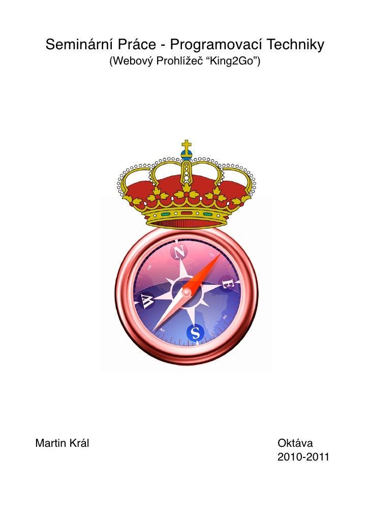 """Seminární Práce - Programovací Techniky                 (Webový Prohlížeč """"King2Go"""")Martin Král$ $     $   $   $   $   $  ..."""