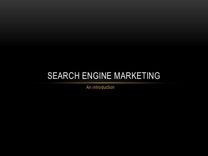 SEARCH ENGINE MARKETING       An introduction