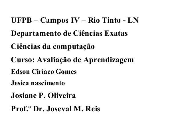 UFPB – Campos IV – Rio Tinto - LN Departamento de Ciências Exatas Ciências da computação Curso: Avaliação de Aprendizagem ...