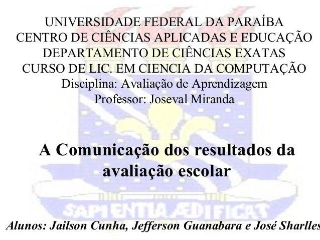 UNIVERSIDADE FEDERAL DA PARAÍBA CENTRO DE CIÊNCIAS APLICADAS E EDUCAÇÃO DEPARTAMENTO DE CIÊNCIAS EXATAS CURSO DE LIC. EM C...