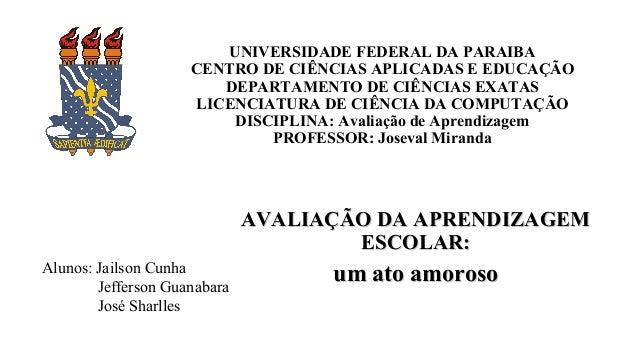 UNIVERSIDADE FEDERAL DA PARAIBA CENTRO DE CIÊNCIAS APLICADAS E EDUCAÇÃO DEPARTAMENTO DE CIÊNCIAS EXATAS LICENCIATURA DE CI...