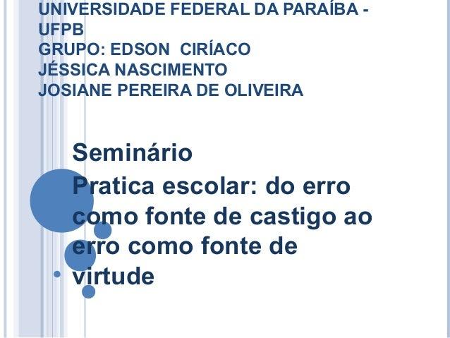 UNIVERSIDADE FEDERAL DA PARAÍBA - UFPB GRUPO: EDSON CIRÍACO JÉSSICA NASCIMENTO JOSIANE PEREIRA DE OLIVEIRA Seminário Prati...