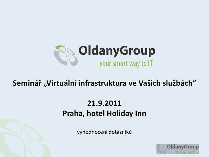 """Seminář """"Virtuální infrastruktura ve Vašich službách""""                     21.9.2011              Praha, hotel Holiday Inn ..."""