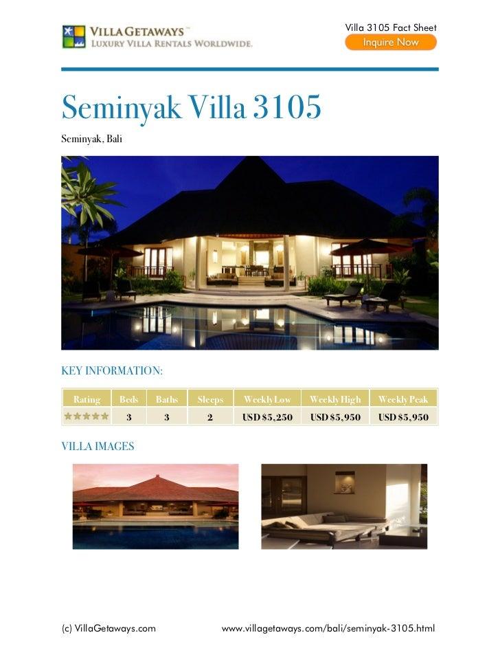 Villa 3105 Fact SheetSeminyak Villa 3105Seminyak, BaliKEY INFORMATION:  Rating     Beds    Baths   Sleeps    Weekly Low   ...